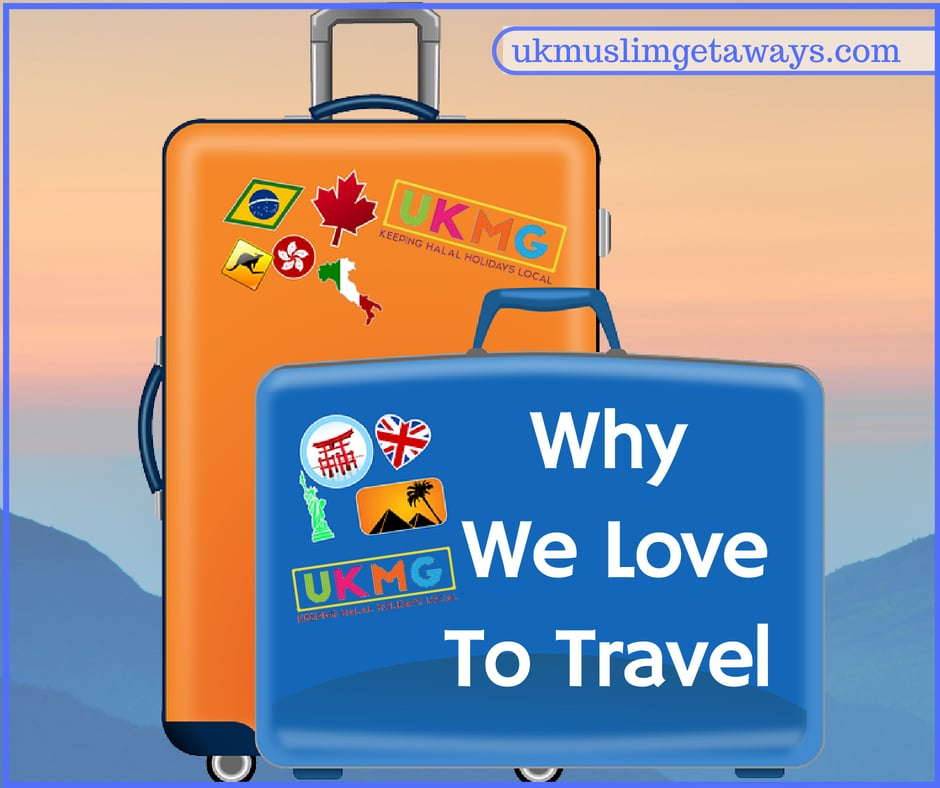 why-we-love-to-travel-ukmuslimgetaways.com